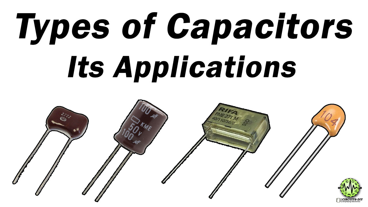 Types of Capacitors and their Applications — Circuits DIY
